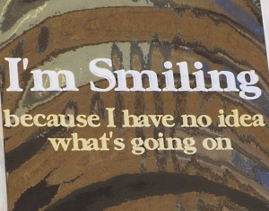 Cute T-shirt I saw in Sydney saying I'm Smiling - Because I have NO IDEA What's going on