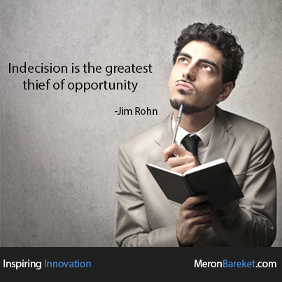 Indecision Is The Greatest Thief Of Opportunity