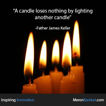 A candle loses nothing by lighting another candle —Father James Keller