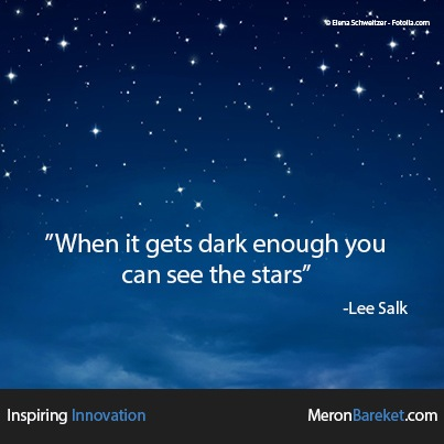 When it gets dark enough you can see the stars —Lee Salk