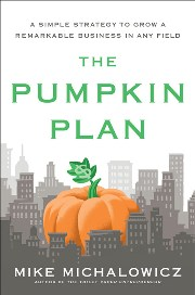 The Pumpkin Plan - A Simple Strategy to Grow a Remarkable Business In Any Field of Mike Michalowicz