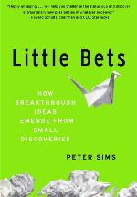 Little Bets - How Breakthrough Ideas Emerge from Small Discoveries by Peter Sims