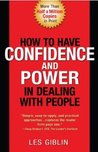 How To Have Confidence and Power When Dealing With People by Les Giblin