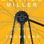 A Million Miles In a Thousand Years - How I Learned To Live A Better Story by Donald Miller
