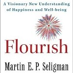 Flourish - A Visionary New Understanding of Happiness and Well-Being by Martin E. P. Seligman