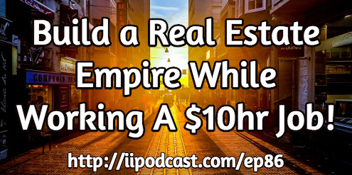 Build a Real Estate Empire While Working A $10hr Job