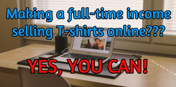 Making a full time income selling t-shirts on Teespring
