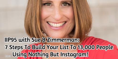 Sue B Zimmerman - How to build your list and business success on Instagram